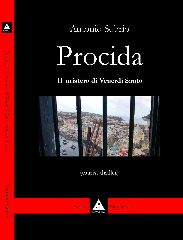 """Nelle migliori librerie il """"tourist thriller""""  """"Procida – Il mistero di venerdì Santo"""" di Antonio Sobrio"""