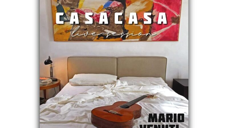 """Mario Venuti, esce oggi in digitale """"CasaCasa Live Session"""""""