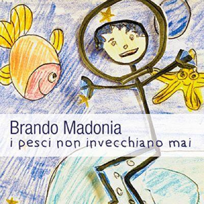 """Musica:  Brando Madonia, """"I pesci non invecchiano mai""""in rotazione radiofonica da oggi"""