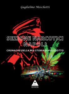 Sezione Narcotici Napoli, il nuovo libro di Guglielmo Moschetti